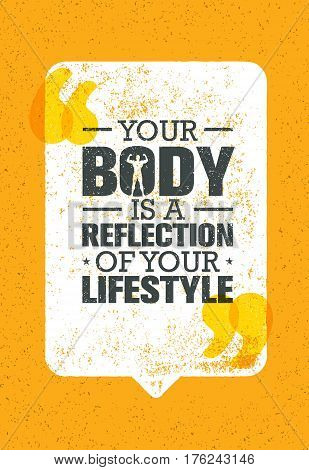 Your Body Is A Reflection Of Your Lifestyle. Workout and Fitness Motivation Quote. Creative Vector Typography Grunge Inspiring Poster Concept