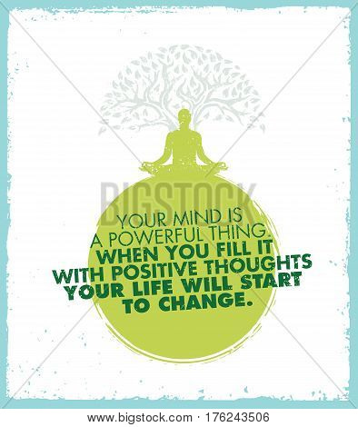 Your Mind Is A Powerful Thing. When You Fill It Wit Positive Thoughts Your Life Will Start To Change. Inspiration Motivation Zen Quote.
