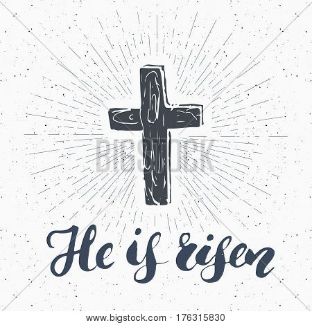 Vintage label Hand drawn Christian cross with religious sign lettering He is risen crucifix symbol grunge textured retro badge typography design t-shirt print vector illustration