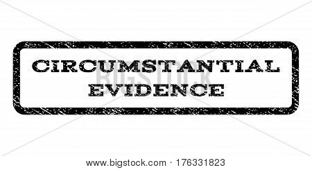 Circumstantial Evidence watermark stamp. Text caption inside rounded rectangle frame with grunge design style. Rubber seal stamp with dust texture. Vector black ink imprint on a white background.