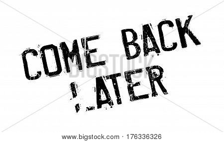 Come Back Later rubber stamp. Grunge design with dust scratches. Effects can be easily removed for a clean, crisp look. Color is easily changed.