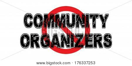 Ban Community Organizers people who work for more entitlement and privileges for certain minorities at the expense of the general public.