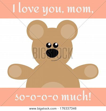 Card to Mother's Day with bear and text I love you mom so much