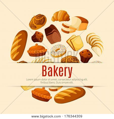 Bakery product poster. Bread and pastry round badge with wheat and rye bread, croissant, cake, cupcake, donut, bun, pie and toast. Bakery and pastry shop label, cafe menu and food packaging design