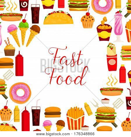 Fast food restaurant lunch poster. Hamburger, hot dog, soda drink cup, french fries, cheeseburger, donut, taco, cupcake, ice cream and burrito, chicken nuggets, milkshake and sauces. Fast food design