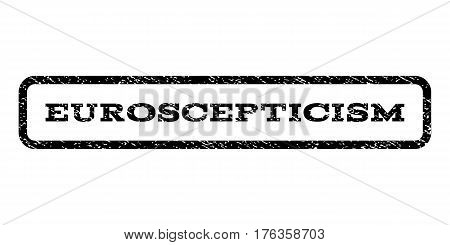 Euroscepticism watermark stamp. Text caption inside rounded rectangle frame with grunge design style. Rubber seal stamp with scratched texture. Vector black ink imprint on a white background.