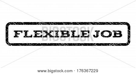 Flexible Job watermark stamp. Text tag inside rounded rectangle frame with grunge design style. Rubber seal stamp with dirty texture. Vector black ink imprint on a white background.