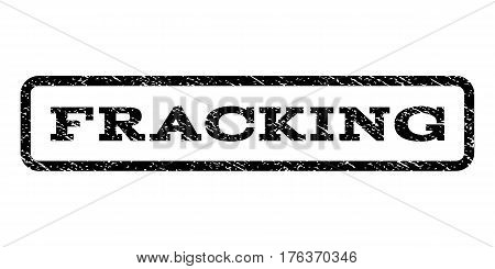 Fracking watermark stamp. Text tag inside rounded rectangle frame with grunge design style. Rubber seal stamp with scratched texture. Vector black ink imprint on a white background.