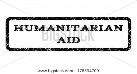 Humanitarian Aid watermark stamp. Text caption inside rounded rectangle with grunge design style. Rubber seal stamp with dust texture. Vector black ink imprint on a white background.