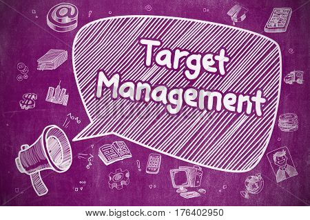 Business Concept. Megaphone with Text Target Management. Doodle Illustration on Purple Chalkboard. Target Management on Speech Bubble. Cartoon Illustration of Shouting Megaphone. Advertising Concept.