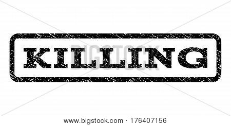 Killing watermark stamp. Text tag inside rounded rectangle with grunge design style. Rubber seal stamp with dirty texture. Vector black ink imprint on a white background.