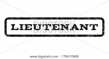 Lieutenant watermark stamp. Text tag inside rounded rectangle frame with grunge design style. Rubber seal stamp with unclean texture. Vector black ink imprint on a white background.