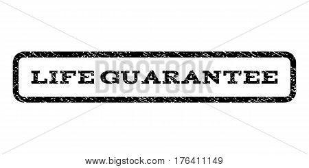 Life Guarantee watermark stamp. Text caption inside rounded rectangle frame with grunge design style. Rubber seal stamp with dirty texture. Vector black ink imprint on a white background.