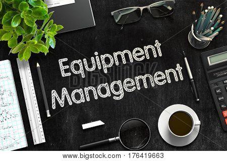 Equipment Management Concept on Black Chalkboard. 3d Rendering. Toned Illustration.