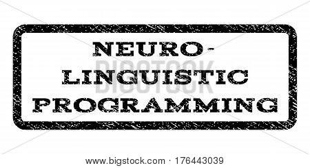Neuro-Linguistic Programming watermark stamp. Text caption inside rounded rectangle with grunge design style. Rubber seal stamp with dust texture. Vector black ink imprint on a white background.