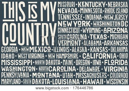 Poster of United State of America flag with states, capital city and text This is my Country. Print for t-shirt of USA flag with names stares. Vintage typographic hand-drawn. Vector Illustration