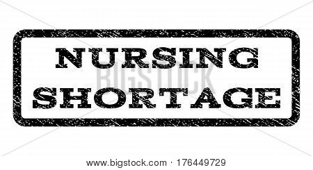 Nursing Shortage watermark stamp. Text tag inside rounded rectangle with grunge design style. Rubber seal stamp with dirty texture. Vector black ink imprint on a white background.