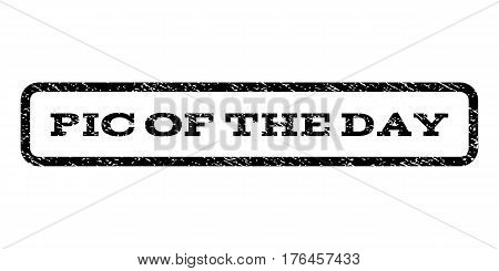 Pic Of The Day watermark stamp. Text caption inside rounded rectangle with grunge design style. Rubber seal stamp with scratched texture. Vector black ink imprint on a white background.
