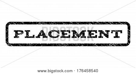 Placement watermark stamp. Text tag inside rounded rectangle frame with grunge design style. Rubber seal stamp with dirty texture. Vector black ink imprint on a white background.