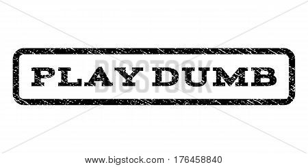 Play Dumb watermark stamp. Text caption inside rounded rectangle with grunge design style. Rubber seal stamp with unclean texture. Vector black ink imprint on a white background.