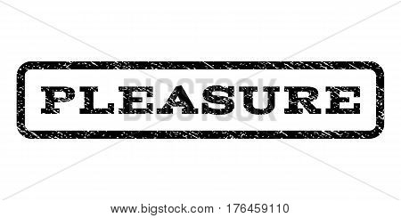 Pleasure watermark stamp. Text tag inside rounded rectangle frame with grunge design style. Rubber seal stamp with dirty texture. Vector black ink imprint on a white background.