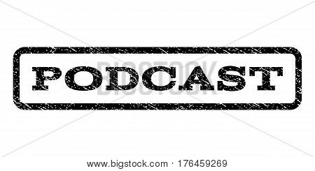 Podcast watermark stamp. Text tag inside rounded rectangle with grunge design style. Rubber seal stamp with dirty texture. Vector black ink imprint on a white background.