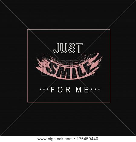 Vector illustration with phrase Just smile for me. May be used for postcard banner t-shirt clothing poster print and other uses.