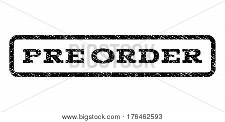 Pre Order watermark stamp. Text tag inside rounded rectangle with grunge design style. Rubber seal stamp with dust texture. Vector black ink imprint on a white background.