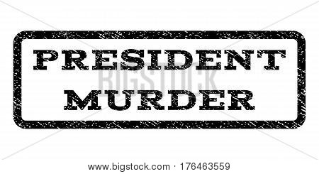 President Murder watermark stamp. Text tag inside rounded rectangle frame with grunge design style. Rubber seal stamp with dirty texture. Vector black ink imprint on a white background.