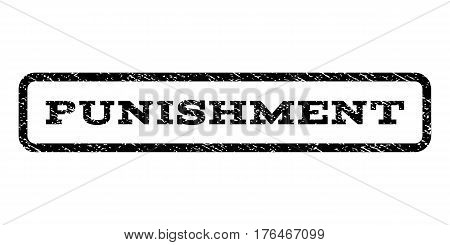 Punishment watermark stamp. Text caption inside rounded rectangle frame with grunge design style. Rubber seal stamp with dust texture. Vector black ink imprint on a white background.