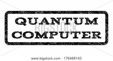 Quantum Computer watermark stamp. Text caption inside rounded rectangle with grunge design style. Rubber seal stamp with dust texture. Vector black ink imprint on a white background.