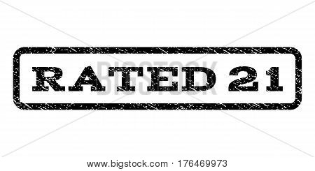 Rated 21 watermark stamp. Text caption inside rounded rectangle with grunge design style. Rubber seal stamp with dirty texture. Vector black ink imprint on a white background.