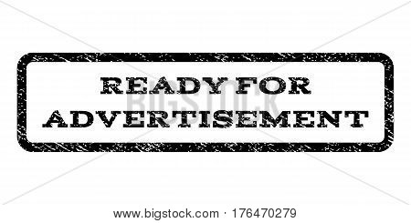 Ready For Advertisement watermark stamp. Text tag inside rounded rectangle with grunge design style. Rubber seal stamp with scratched texture. Vector black ink imprint on a white background.