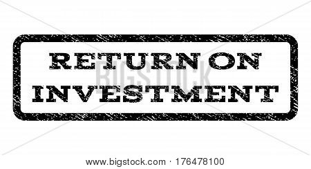Return On Investment watermark stamp. Text caption inside rounded rectangle with grunge design style. Rubber seal stamp with dirty texture. Vector black ink imprint on a white background.