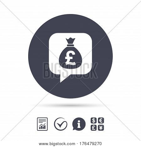 Money bag sign icon. Pound GBP currency speech bubble symbol. Report document, information and check tick icons. Currency exchange. Vector