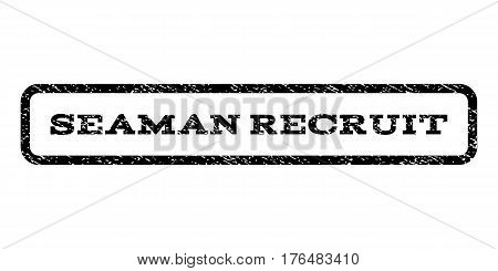 Seaman Recruit watermark stamp. Text tag inside rounded rectangle frame with grunge design style. Rubber seal stamp with dust texture. Vector black ink imprint on a white background.
