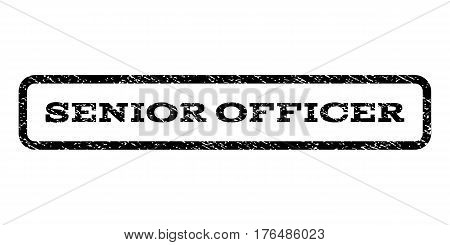 Senior Officer watermark stamp. Text caption inside rounded rectangle with grunge design style. Rubber seal stamp with unclean texture. Vector black ink imprint on a white background.