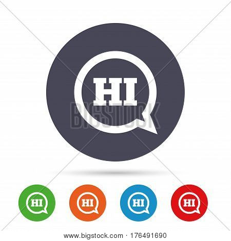 Chat sign icon. Speech bubble with HI symbol. Communication chat bubbles. Round colourful buttons with flat icons. Vector