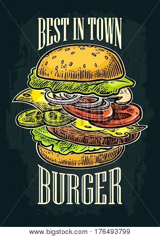Burger include cutlet, tomato, onion, cucumber and salad isolated on dark background. Lettering BEST IN TOWN. Vector vintage engraving illustration for poster, menu, web.