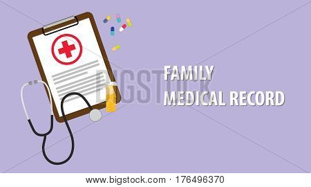 Family medical record illustration with paperwork on clip board, a stethoscope, capsules and vitamin tube vector