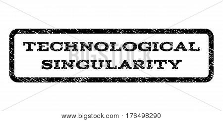 Technological Singularity watermark stamp. Text caption inside rounded rectangle with grunge design style. Rubber seal stamp with scratched texture. Vector black ink imprint on a white background.