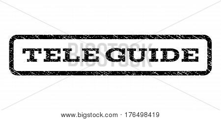Tele Guide watermark stamp. Text tag inside rounded rectangle with grunge design style. Rubber seal stamp with dust texture. Vector black ink imprint on a white background.
