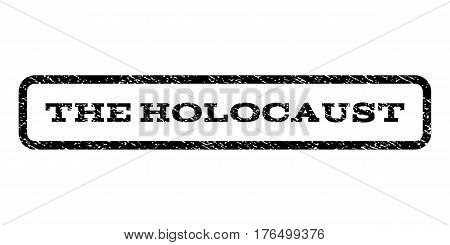The Holocaust watermark stamp. Text tag inside rounded rectangle with grunge design style. Rubber seal stamp with dust texture. Vector black ink imprint on a white background.
