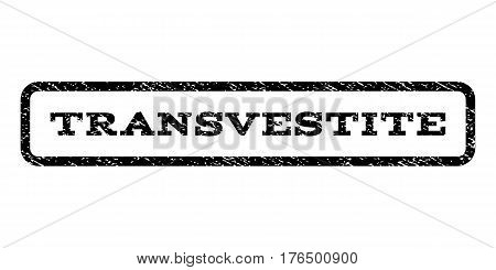 Transvestite watermark stamp. Text caption inside rounded rectangle frame with grunge design style. Rubber seal stamp with dirty texture. Vector black ink imprint on a white background.
