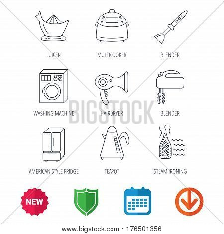 Washing machine, teapot and blender icons. Refrigerator fridge, juicer and steam ironing linear signs. Hair dryer, juicer icons. New tag, shield and calendar web icons. Download arrow. Vector