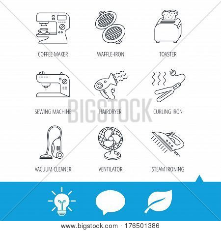 Coffee maker, sewing machine and toaster icons. Ventilator, vacuum cleaner linear signs. Hair dryer, steam ironing and waffle-iron icons. Light bulb, speech bubble and leaf web icons. Vector