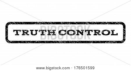 Truth Control watermark stamp. Text caption inside rounded rectangle frame with grunge design style. Rubber seal stamp with dust texture. Vector black ink imprint on a white background.