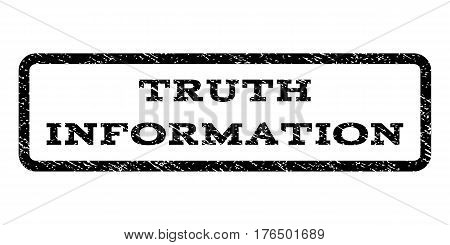 Truth Information watermark stamp. Text tag inside rounded rectangle with grunge design style. Rubber seal stamp with scratched texture. Vector black ink imprint on a white background.