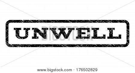 Unwell watermark stamp. Text caption inside rounded rectangle with grunge design style. Rubber seal stamp with unclean texture. Vector black ink imprint on a white background.