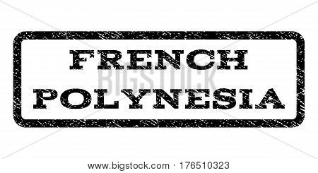 French Polynesia watermark stamp. Text caption inside rounded rectangle frame with grunge design style. Rubber seal stamp with scratched texture. Vector black ink imprint on a white background.